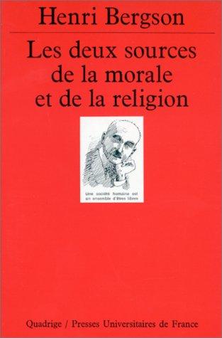 Les deux sources de la morale et de la religion (2130447937) by Henri Bergson; Quadrige