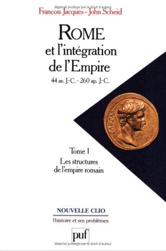 9782130448822: Rome et l'intégration de l'Empire, 44 avant J.C. - 260 après J.C., tome 1 : Les structures de l'Empire romain
