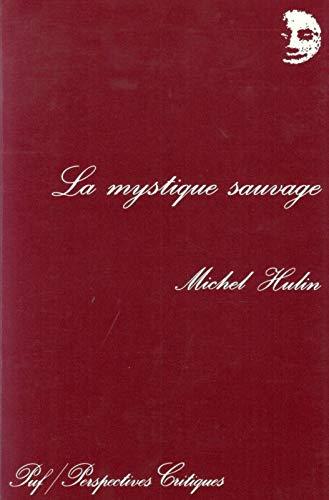 La mystique sauvage: Aux antipodes de l'esprit (Perspectives critiques) (French Edition) (2130453325) by Hulin, Michel