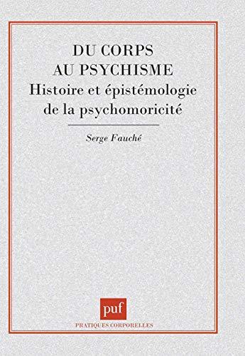 9782130453581: Du corps au psychisme : Histoire et Epistémologie de la psychomotricité