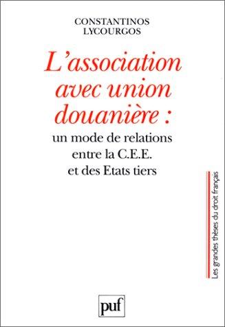 9782130453598: L'association avec union douaniere: Un mode de relations entre la CEE et des Etats tiers (Les grandes theses du droit francais) (French Edition)