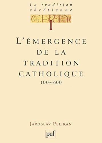 La tradition chrétienne, tome 1 : L'émergence de la tradition catholique (Ancien prix éditeur : 34.00 € - Economisez 30 %) (9782130456100) by Jaroslav Pelikan