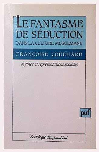 9782130457558: Le fantasme de séduction dans la culture musulmane: Mythes et représentations sociales (Sociologie d'aujourd'hui) (French Edition)