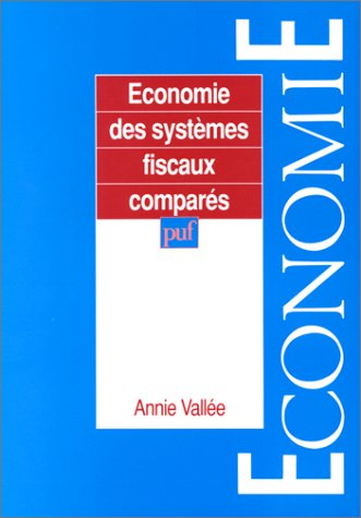 Economie des systèmes fiscaux comparés [Mar 01, 1994] Vallée, Annie