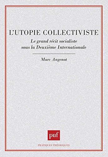 L'utopie collectiviste: Le grand récit socialiste sous la Deuxième Internationale (Pratiques théoriques) (French Edition) (2130458335) by Marc Angenot