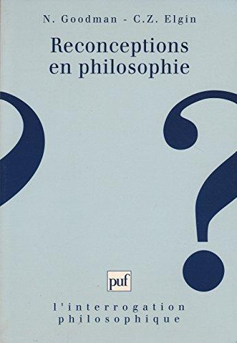 Reconceptions en philosophie. Dans d'autres arts et dans d'autres sciences: Goodman, ...