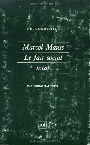 Marcel Mauss : Le fait social total: Karsenti, Bruno