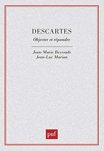 Descartes : Objecter et répondre: Beyssade, Jean-Marie ; Marion, Jean-Luc