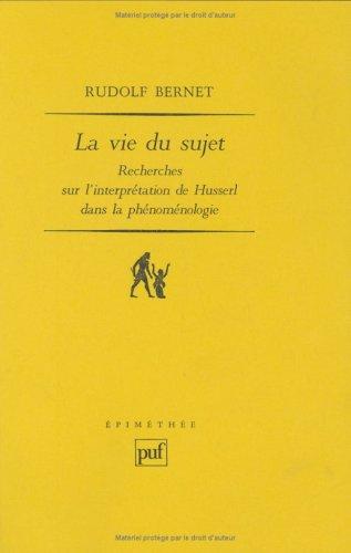 La Vie du sujet : Recherches sur l'interprétation de Husserl dans la phénoménologie (Ancien prix éditeur : 30.00 € - Economisez 50 %) (9782130462712) by Rudolf Bernet