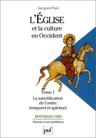 9782130464679: L'Eglise et la culture en Occident, tome 1 : La Sanctification de l'ordre temporel et spirituel, IXe-XIIe siècles