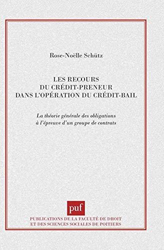 9782130467113: Les recours du cr�dit-preneur dans l'op�ration de cr�dit-bail : La th�orie g�n�rale des obligations � l'�preuve d'un groupe de contrats