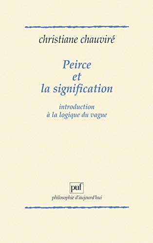9782130468196: Peirce et la signification, introduction � la logique du vague