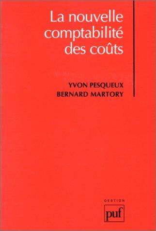 La nouvelle comptabilité des coûts: Pesqueux, Yvon ; Martory, Bernard