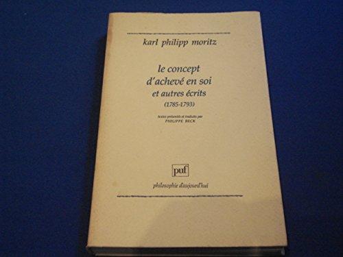 Le concept d'achevé en soi et autres écrits, 1785-1793: Moritz, Karl-Philipp ; ...