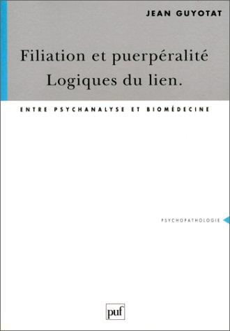 9782130472087: Filiation et puerpéralité, logique du lien : Entre psychanalyse et biomédecine