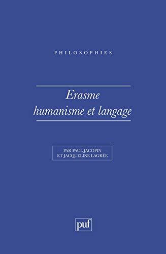 Erasme : Humanisme et Langage: Jacqueline Lagrée; Paul