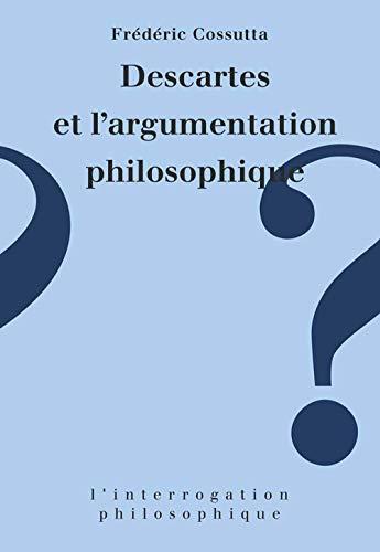 9782130474937: Descartes et l'argumentation philosophique (L'interrogation philosophique) (French Edition)