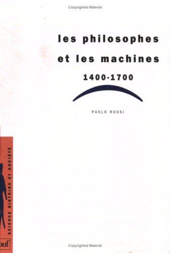 Les Philosophes et les machines, 1400-1700 [Jun 01, 1996] Rossi, Paolo