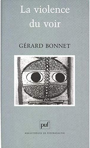 La violence du voir (Bibliotheque de psychanalyse) (French Edition): Bonnet, Gerard