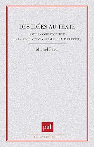 Des idées au texte: Psychologie cognitive de la production verbale, orale et écrite (Le psychologue) (French Edition) (2130478204) by Michel Fayol