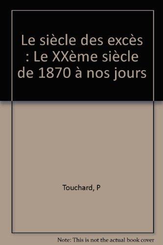 9782130478362: Le siècle des excès : Le XXème siècle de 1870 à nos jours