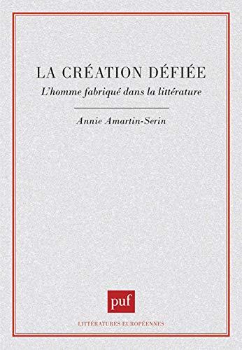 La création défiée : L'homme fabriqué dans la littérature: ...