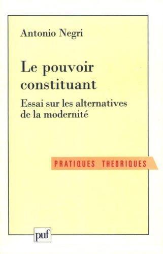 Le pouvoir constituant : Essai sur les alternatives de la modernité: Negri, Antonio