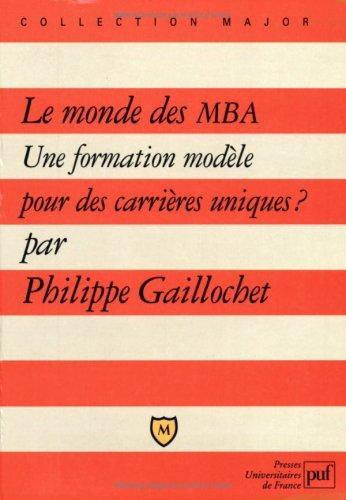 9782130481768: Le Monde des MBA : Une formation modèle pour des carrières uniques
