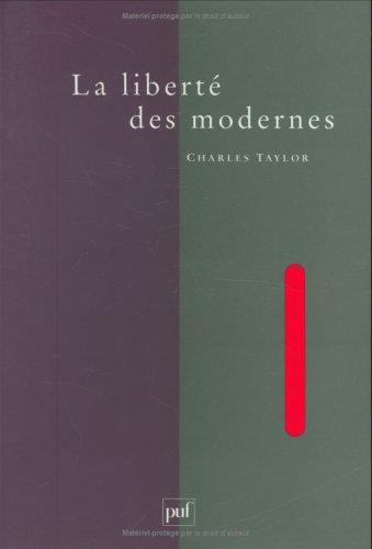La liberté des modernes: Taylor, Charles