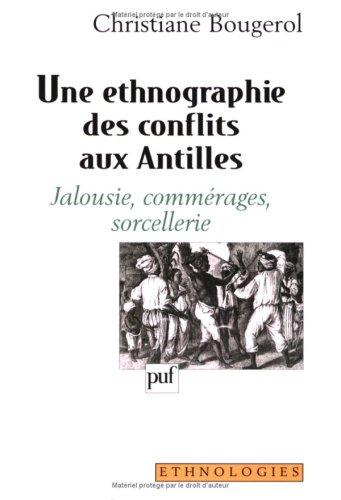 Une ethnographie des conflits aux Antilles : jalousie commerages sorcellerie: Bougerol, Christiane