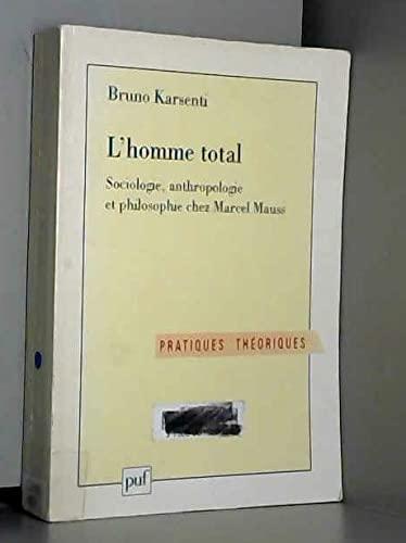 9782130486169: L'Homme total: Sociologie, anthropologie et philosophie chez Marcel Mauss (Pratiques théoriques) (French Edition)