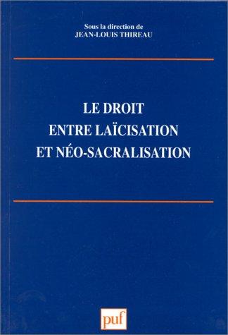 Le Droit entre laïcisation et néo-sacralisation: Dra�, Rapha�l; Thireau, Jean-Louis; ...
