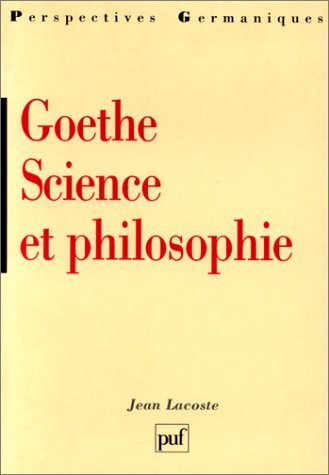 Goethe : Science et philosophie Lacoste, Jean