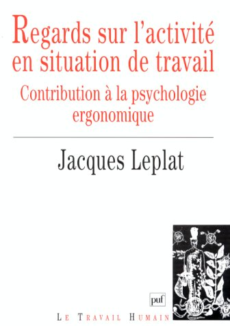 9782130486978: REGARDS SUR L'ACTIVITE EN SITUATION DE TRAVAIL. Contribution à la psychologie ergonomique (Le travail humain)