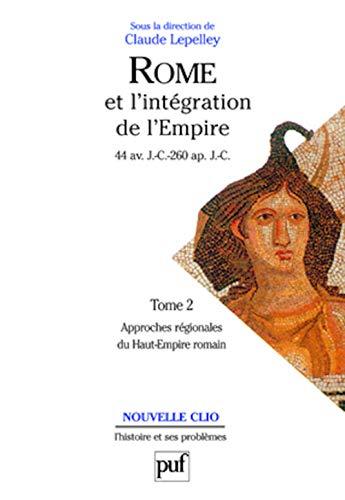 9782130487111: ROME ET L'INTEGRATION DE L'EMPIRE. : Tome 2, Approches régionales du Haut-Empire romain (Nouvelle clio)