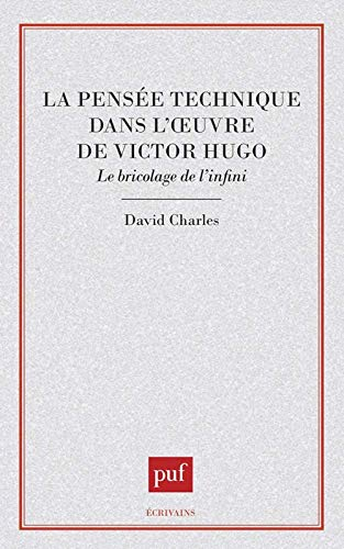 La pensée technique dans l'œuvre de Victor Hugo: Le bricolage de l'infini (Ecrivains) (French Edition) (2130488447) by David Charles
