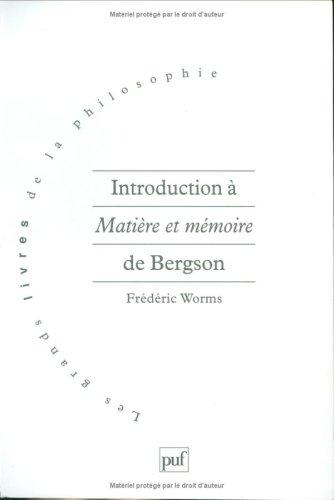 Introduction a Matiere et memoire de Bergson: Suivie d'une breve introduction aux autres ...