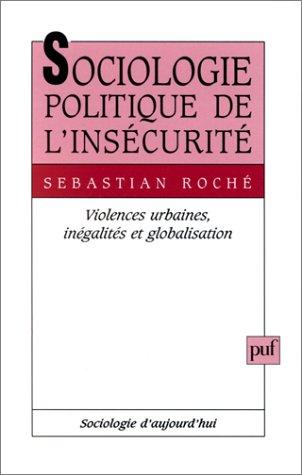 9782130489863: Sociologie politique de l'insécurité : Violences urbaines, inégaltés et globalisation, 2e édition