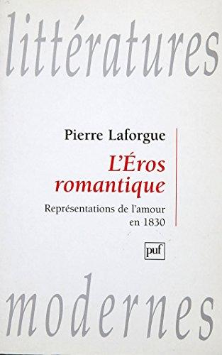 9782130492559: L'éros romantique: Représentations de l'amour en 1830 (Littératures modernes) (French Edition)