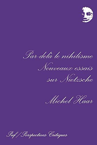 Par-dela le nihilisme: Nouveaux essais sur Nietzsche (Perspectives critiques) (French Edition): ...