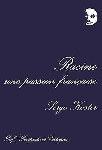 Racine, une passion française: Koster, Serge