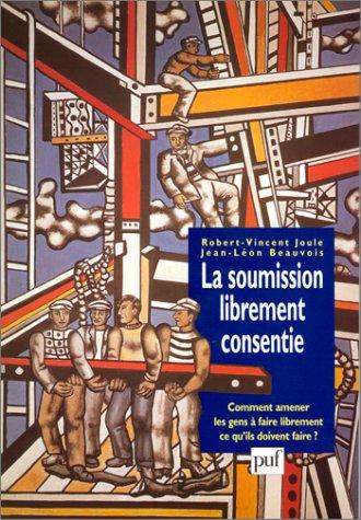9782130492917: La soumission librement consentie: Comment amener les gens à faire librement ce qu'ils doivent faire (Psychologie sociale) (French Edition)