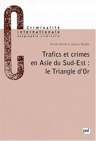 9782130494461: Trafics et crimes en Asie du Sud-Est: Le Triangle d'Or (Criminalité internationale. Géographie criminelle) (French Edition)