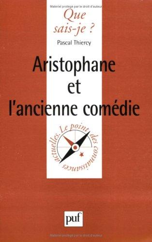 Aristophane et l'ancienne comédie: Pascal Thiercy; Que sais-je?