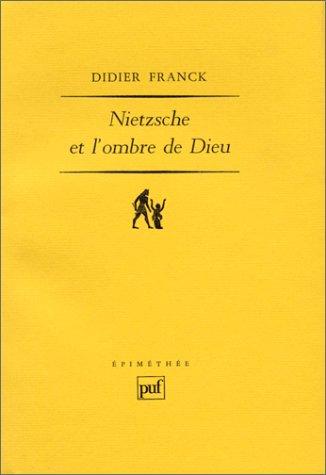 Nietzsche et l'ombre de Dieu: Didier Franck