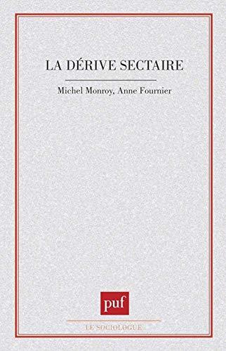 La dérive sectaire: Fournier, Anne ; Monroy, Michel