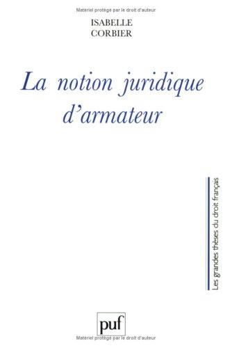 La notion juridique d'armateur [Apr 01, 1999] Corbier, Isabelle