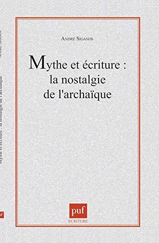 Mythe et écriture : la nostalgie de l'archaïque : La nostalgie de l'archaïque: André Siganos