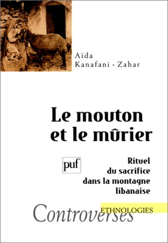 Le mouton et le mûrier. Rituel du sacrifice dans la montagne libanaise: Kanafani-Zahar, A�da