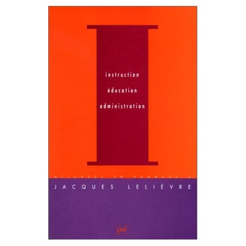 9782130499909: INSTRUCTION, EDUCATION, ADMINISTRATION. M�langes en hommage � Jacques Leli�vre